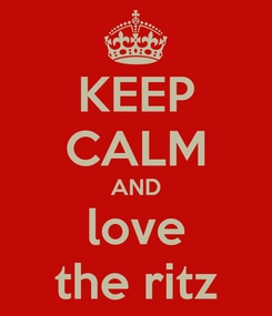 Poster: KEEP CALM AND love the ritz