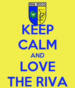Poster: KEEP CALM AND LOVE THE RIVA