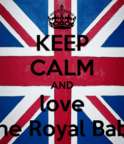 Poster: KEEP CALM AND love The Royal Baby