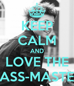 Poster: KEEP CALM AND LOVE THE SASS-MASTER