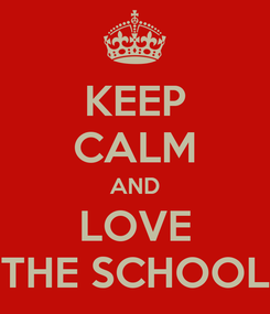 Poster: KEEP CALM AND LOVE THE SCHOOL