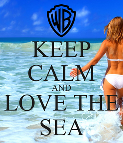 Poster: KEEP CALM AND LOVE THE SEA