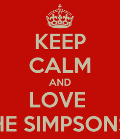 Poster: KEEP CALM AND LOVE  THE SIMPSONS