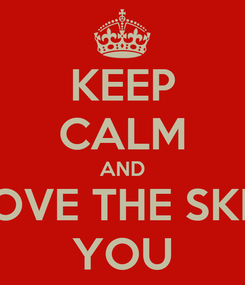 Poster: KEEP CALM AND LOVE THE SKIN YOU