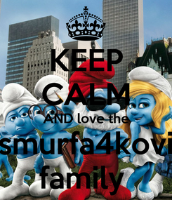 Poster: KEEP CALM AND love the smurfa4kovi family