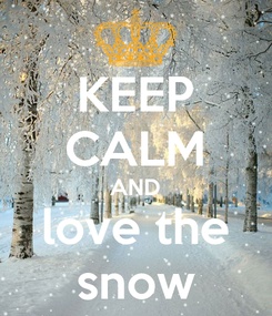 Poster: KEEP CALM AND love the snow