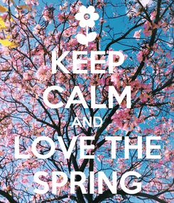Poster: KEEP CALM AND LOVE THE SPRING