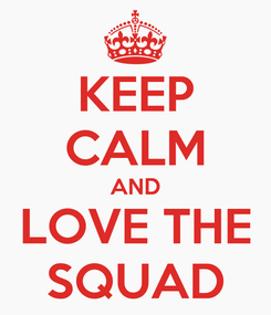 Poster: KEEP CALM AND LOVE THE SQUAD