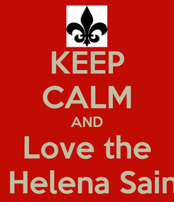 Poster: KEEP CALM AND Love the St Helena Saints
