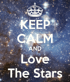 Poster: KEEP CALM AND Love The Stars