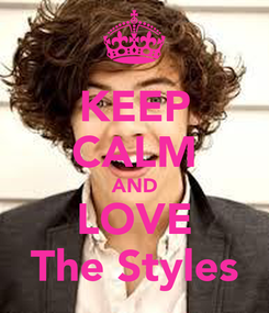 Poster: KEEP CALM AND LOVE The Styles
