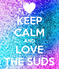 Poster: KEEP CALM AND LOVE THE SUDS