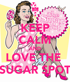 Poster: KEEP CALM AND LOVE THE  SUGAR SPOT