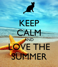 Poster: KEEP CALM AND LOVE THE SUMMER