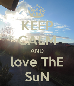Poster: KEEP CALM AND love ThE SuN