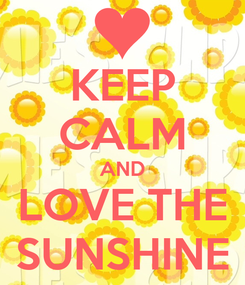 Poster: KEEP CALM AND LOVE THE SUNSHINE