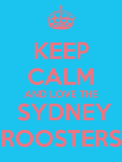 Poster: KEEP CALM AND LOVE THE  SYDNEY ROOSTERS