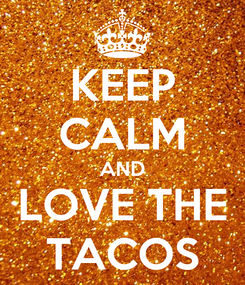 Poster: KEEP CALM AND LOVE THE TACOS