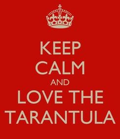 Poster: KEEP CALM AND LOVE THE TARANTULA