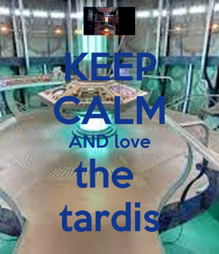 Poster: KEEP CALM AND love the  tardis