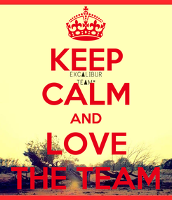 Poster: KEEP CALM AND LOVE THE TEAM