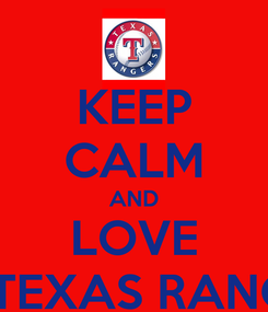 Poster: KEEP CALM AND LOVE THE TEXAS RANGERS