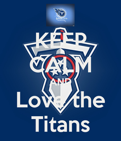 Poster: KEEP CALM AND Love the Titans