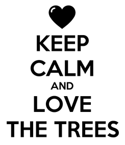 Poster: KEEP CALM AND LOVE THE TREES