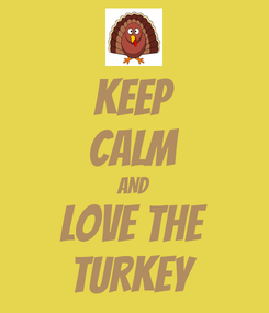 Poster: KEEP CALM AND LOVE THE TURKEY