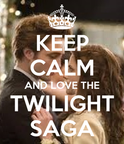 Poster: KEEP CALM AND LOVE THE TWILIGHT SAGA