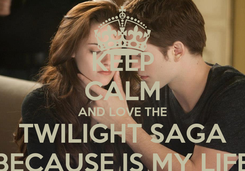 Poster: KEEP CALM AND LOVE THE TWILIGHT SAGA BECAUSE IS MY LIFE