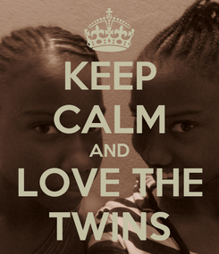Poster: KEEP CALM AND LOVE THE TWINS