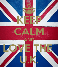 Poster: KEEP CALM AND LOVE THE  U.K.