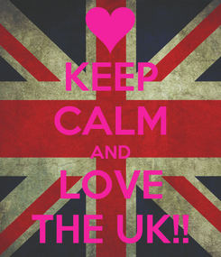 Poster: KEEP CALM AND LOVE THE UK!!