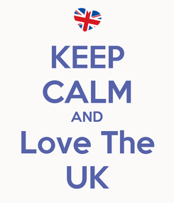 Poster: KEEP CALM AND Love The UK