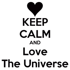 Poster: KEEP CALM AND Love The Universe