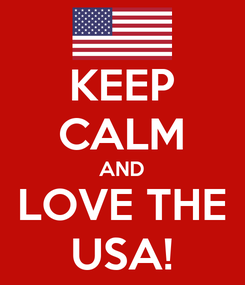 Poster: KEEP CALM AND LOVE THE USA!