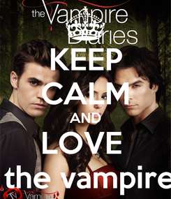 Poster: KEEP CALM AND LOVE   the vampire