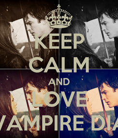 Poster: KEEP CALM AND LOVE THE VAMPIRE DIARIES