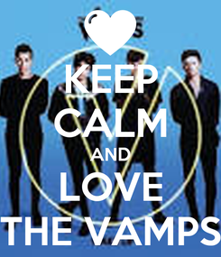 Poster: KEEP CALM AND LOVE THE VAMPS