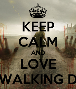 Poster: KEEP CALM AND LOVE THE WALKING DEAD