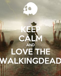 Poster: KEEP CALM AND LOVE THE WALKINGDEAD