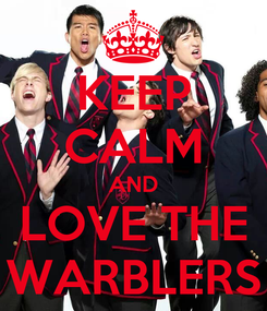 Poster: KEEP CALM AND LOVE THE WARBLERS