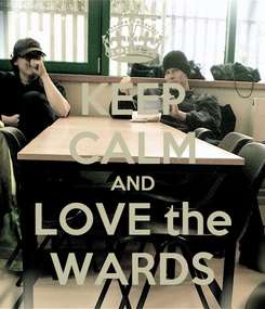 Poster: KEEP CALM AND LOVE the WARDS