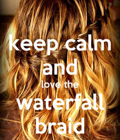 Poster: keep calm and love the waterfall braid