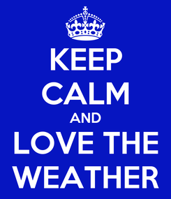 Poster: KEEP CALM AND LOVE THE WEATHER