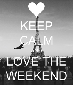 Poster: KEEP CALM AND LOVE THE WEEKEND