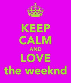 Poster: KEEP CALM AND LOVE the weeknd