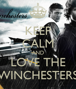 Poster: KEEP CALM AND LOVE THE WINCHESTERS