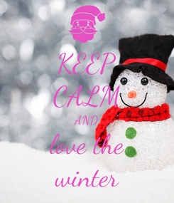 Poster: KEEP CALM AND love the winter